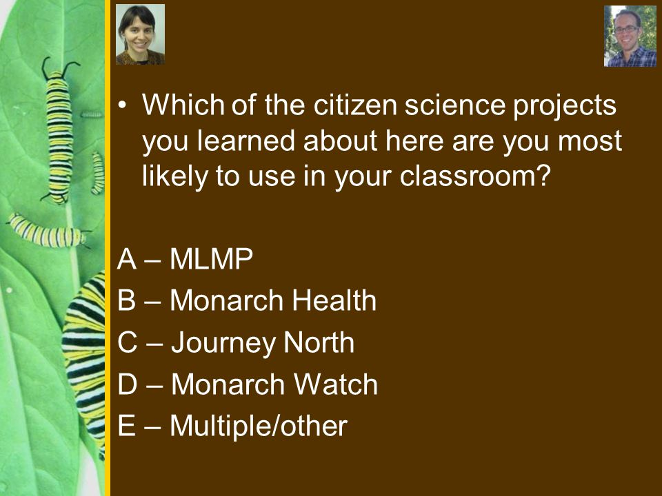 Which of the citizen science projects you learned about here are you most likely to use in your classroom.
