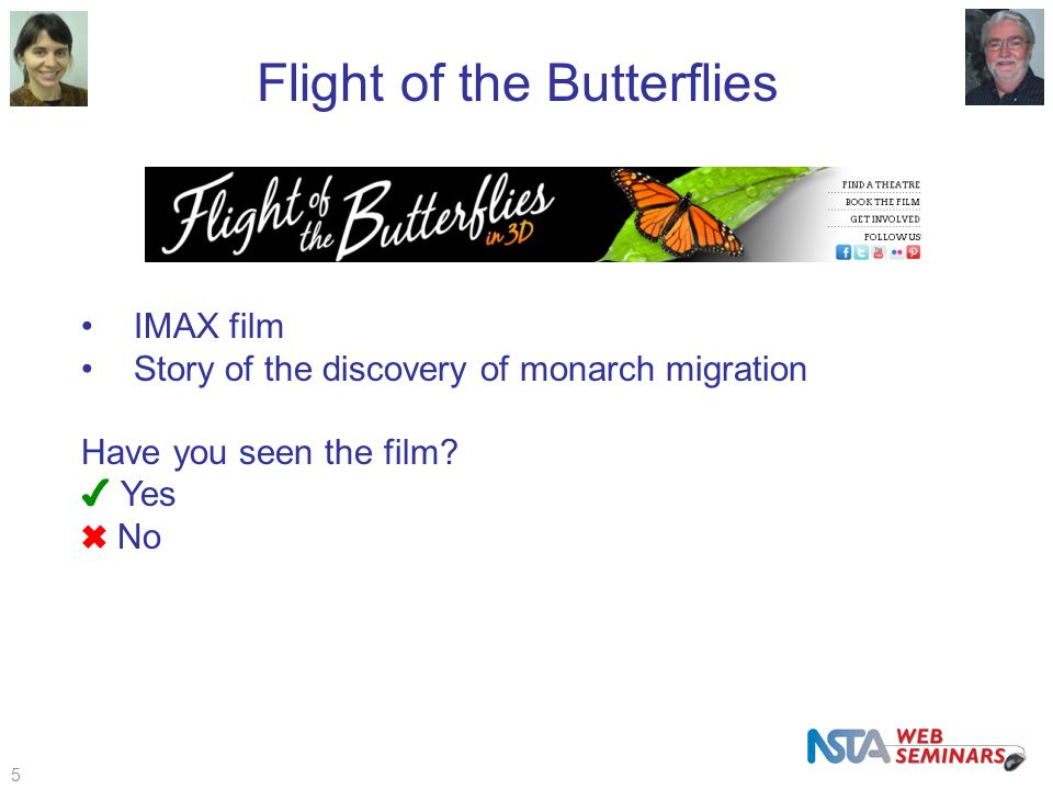Introducing today's presenters 5 Flight of the Butterflies IMAX film Story of the discovery of monarch migration Have you seen the film.