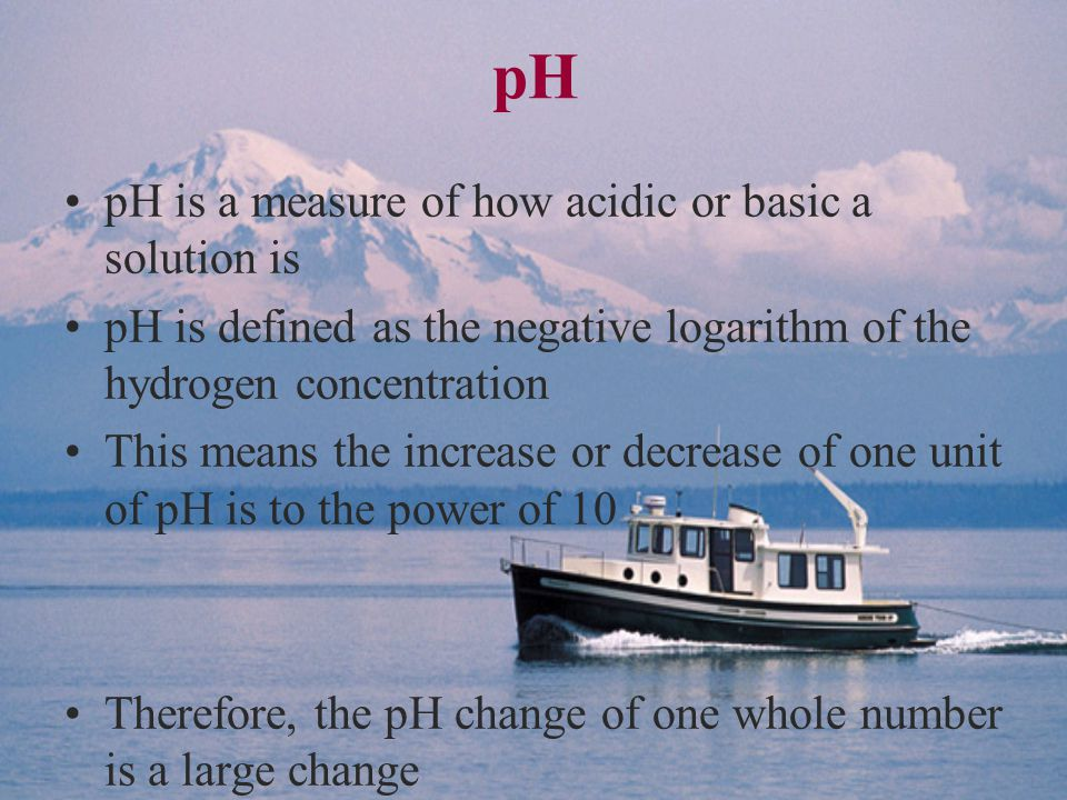 pH pH is a measure of how acidic or basic a solution is pH is defined as the negative logarithm of the hydrogen concentration This means the increase or decrease of one unit of pH is to the power of 10 Therefore, the pH change of one whole number is a large change