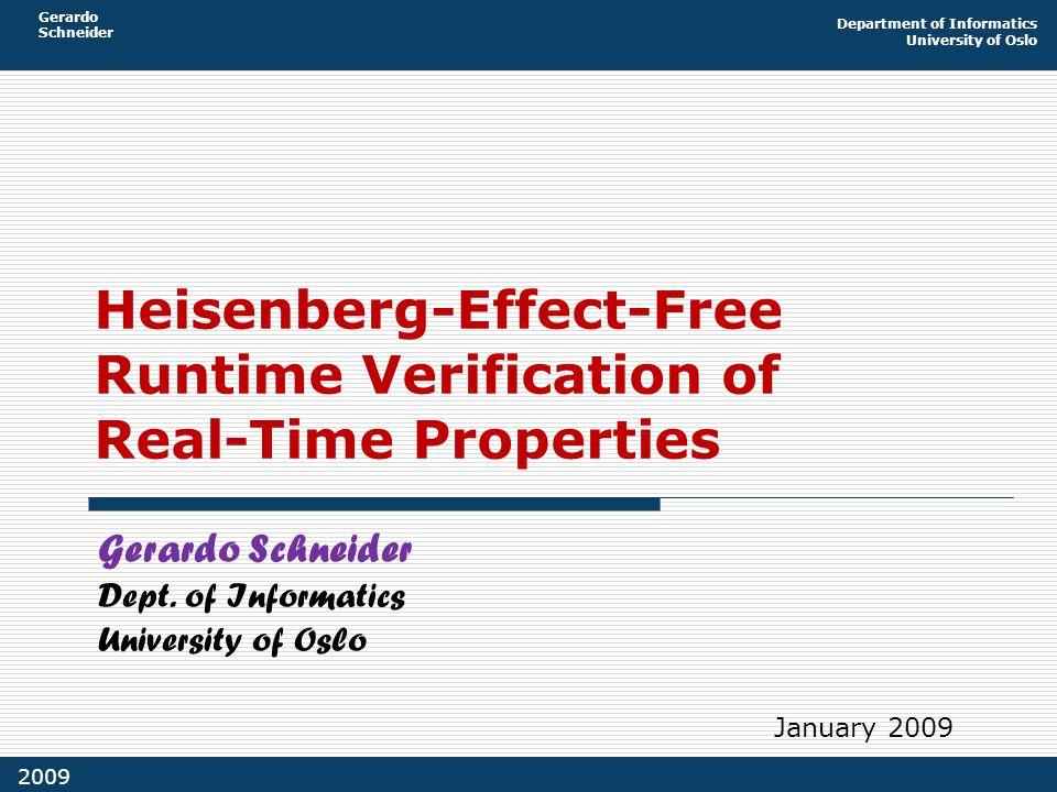 Gerardo Schneider Department of Informatics University of Oslo 2009 Heisenberg-Effect-Free Runtime Verification of Real-Time Properties Gerardo Schneider Dept.