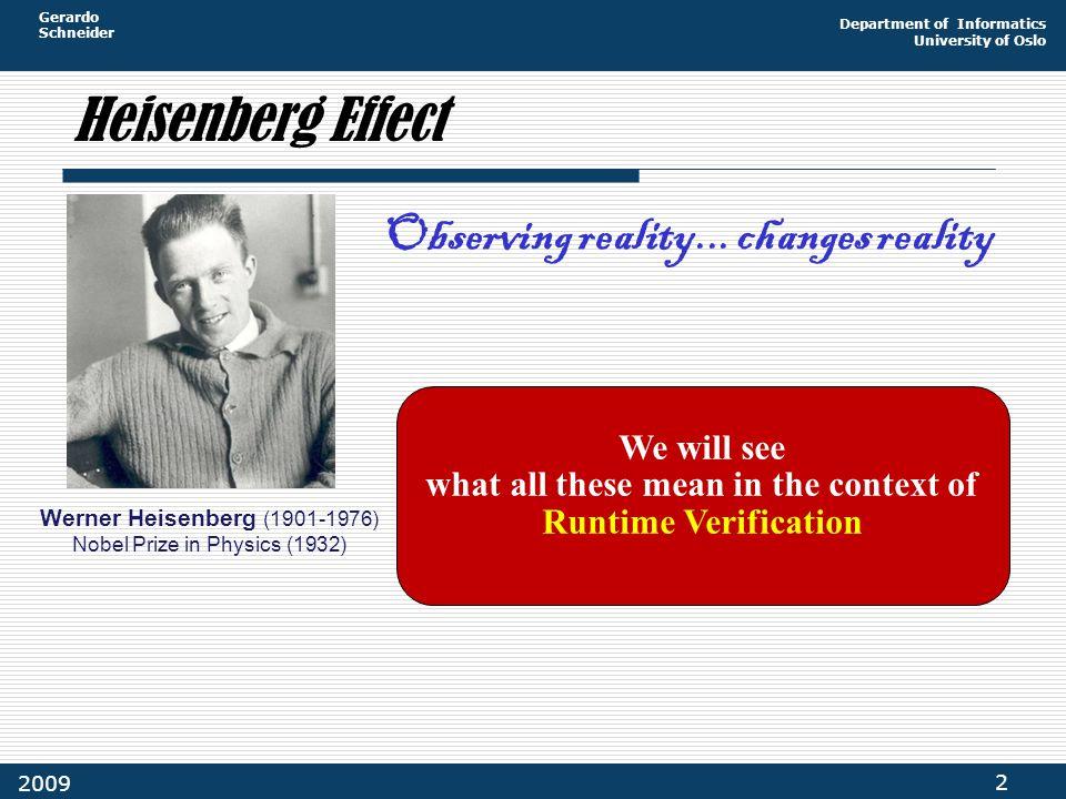 Gerardo Schneider Department of Informatics University of Oslo 2 2009 Heisenberg Effect Observing reality...