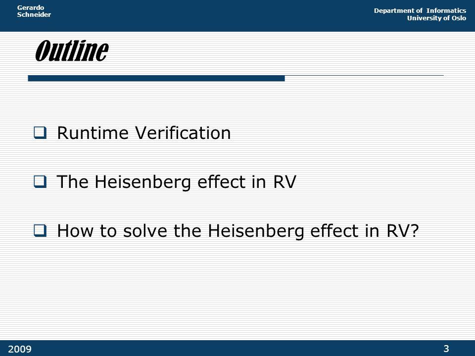 Gerardo Schneider Department of Informatics University of Oslo 3 2009 Outline  Runtime Verification  The Heisenberg effect in RV  How to solve the Heisenberg effect in RV