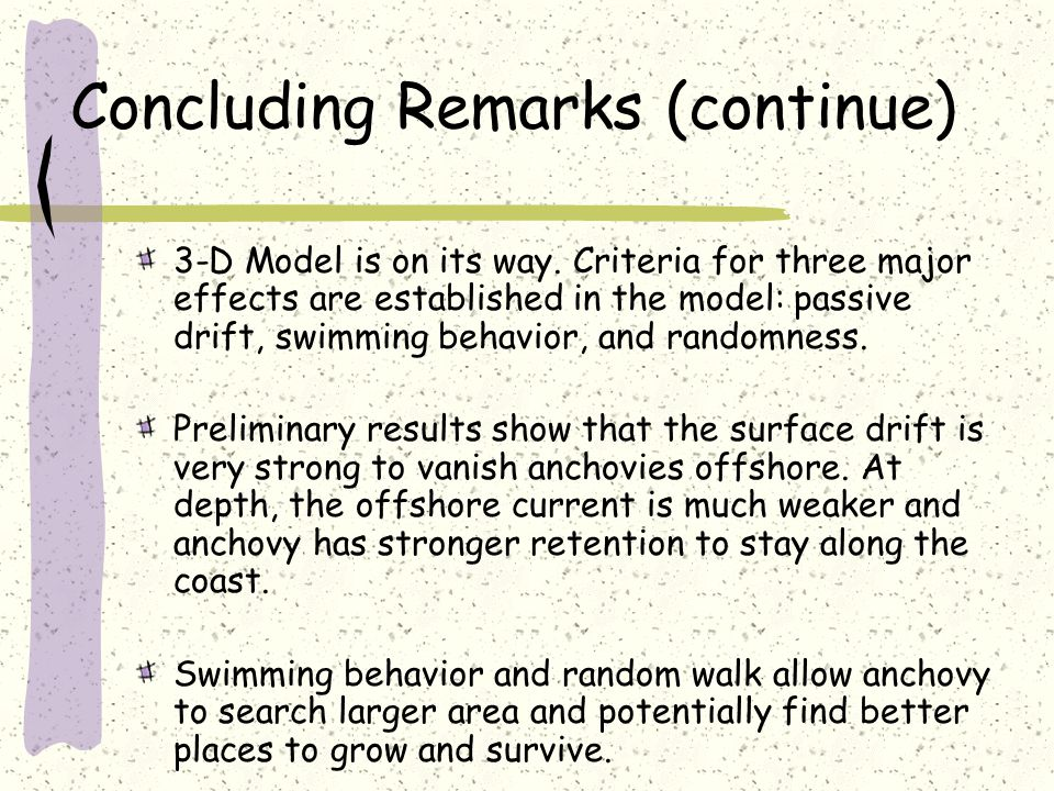 Concluding Remarks (continue) 3-D Model is on its way. Criteria for three major effects are established in the model: passive drift, swimming behavior