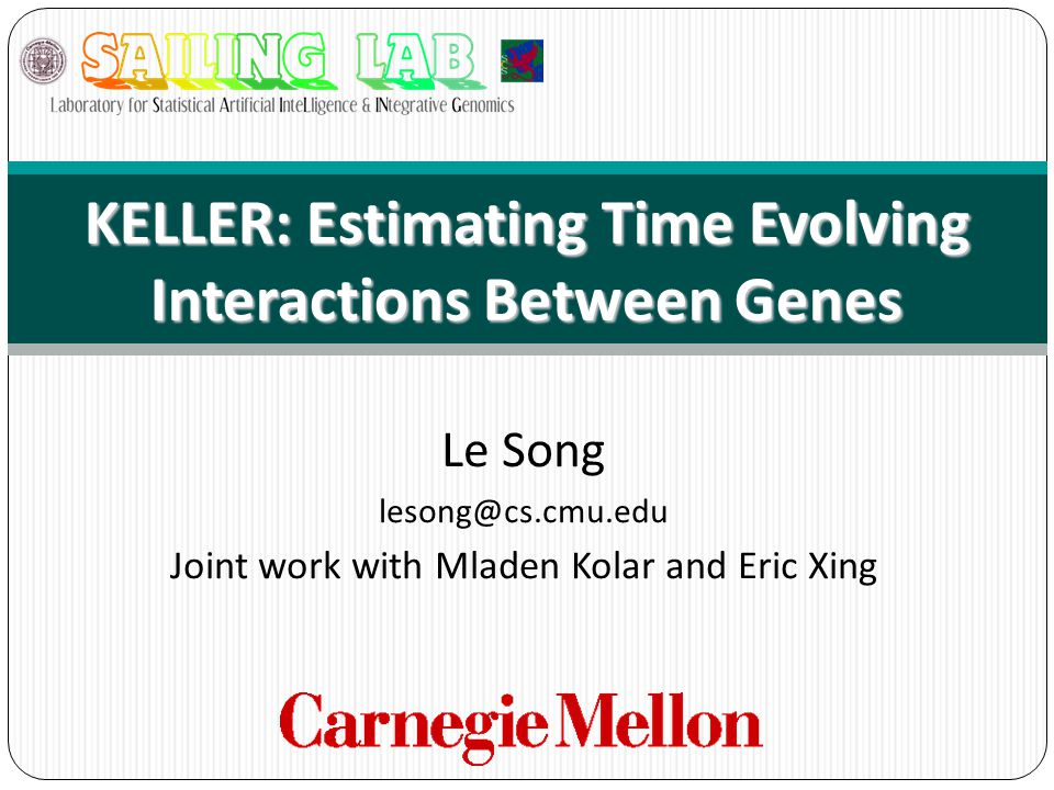 Le Song lesong@cs.cmu.edu Joint work with Mladen Kolar and Eric Xing KELLER: Estimating Time Evolving Interactions Between Genes