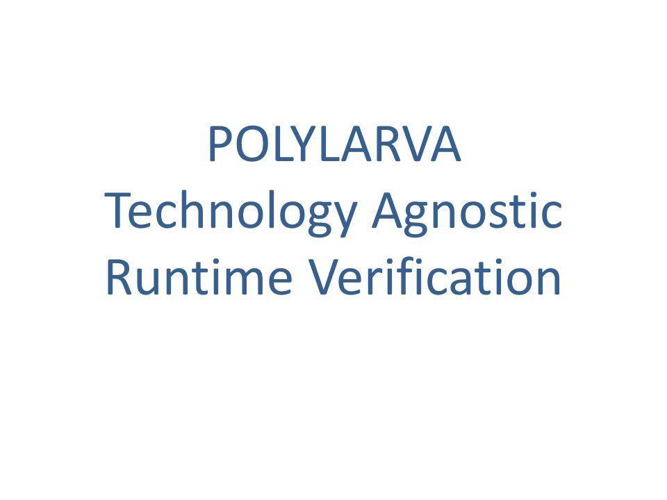 POLYLARVA Technology Agnostic Runtime Verification