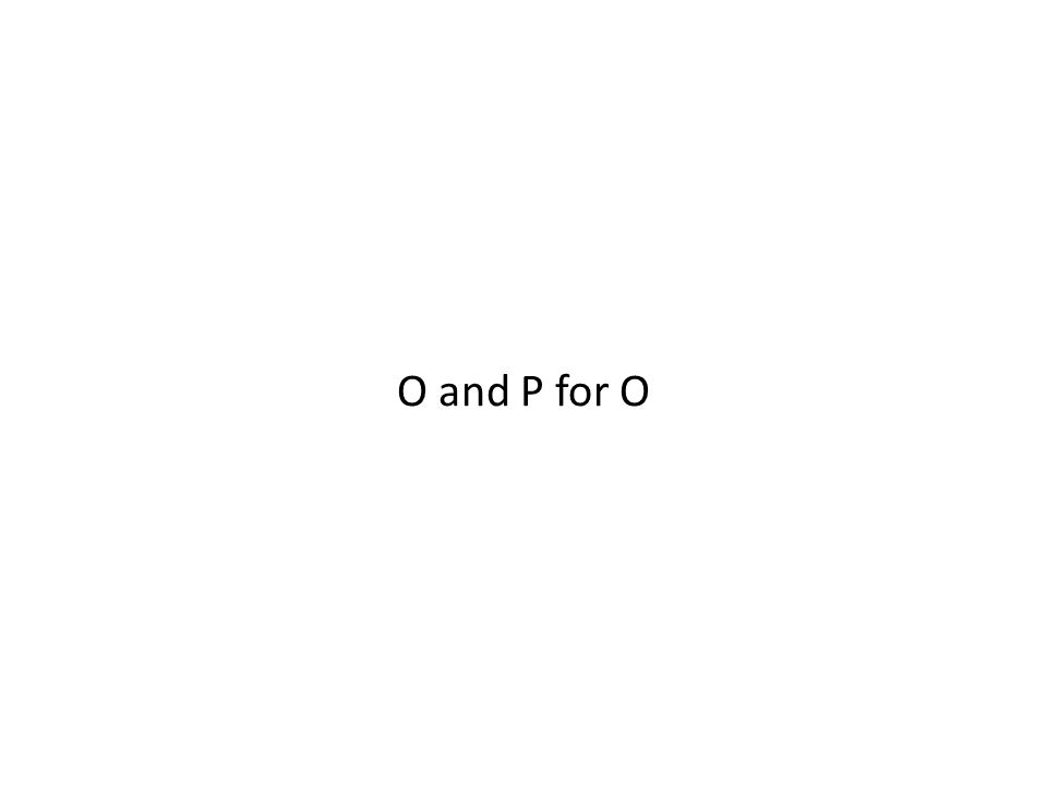 O and P for O