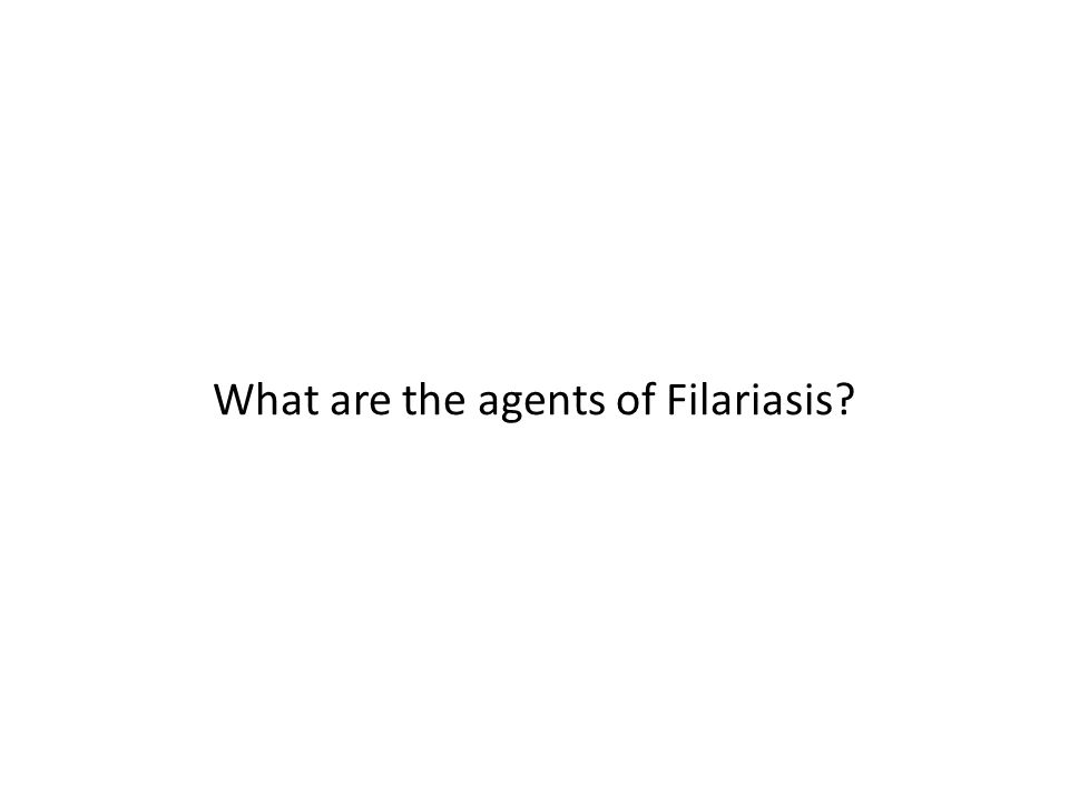 What are the agents of Filariasis