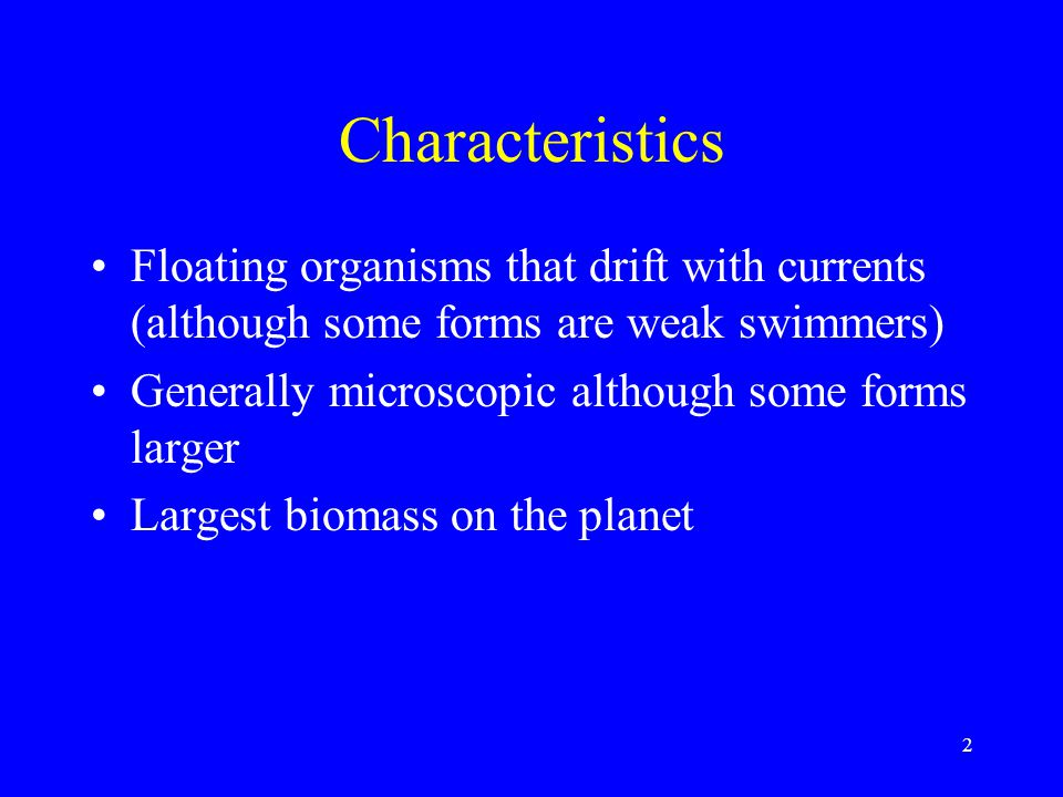 Characteristics Floating organisms that drift with currents (although some forms are weak swimmers) Generally microscopic although some forms larger L
