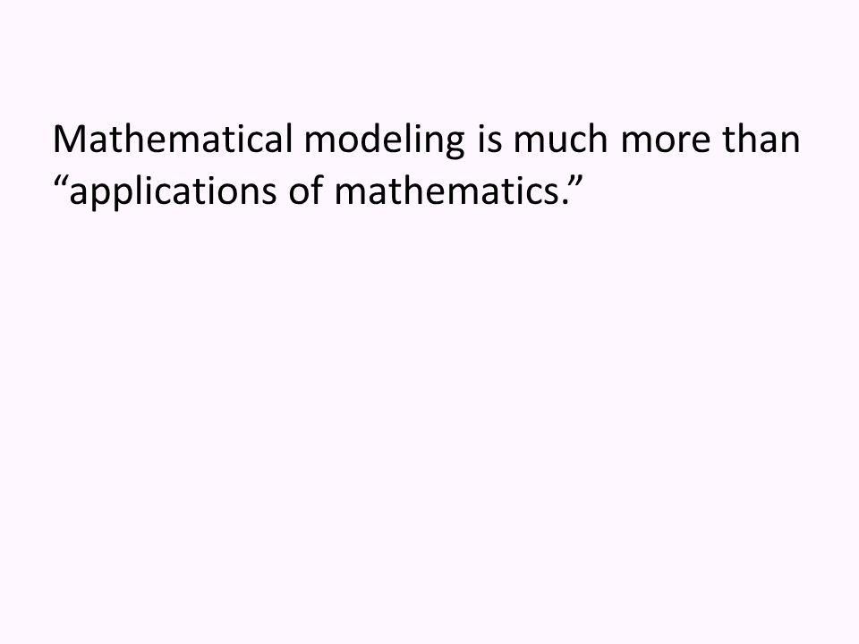 "Mathematical modeling is much more than ""applications of mathematics."""