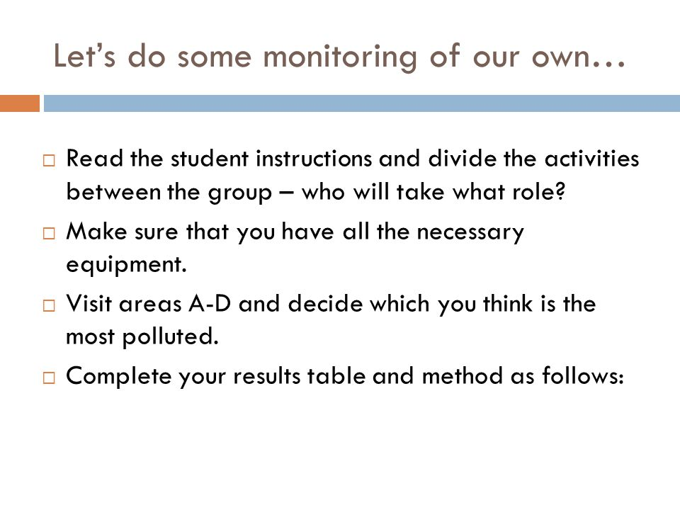 Let's do some monitoring of our own…  Read the student instructions and divide the activities between the group – who will take what role?  Make sur