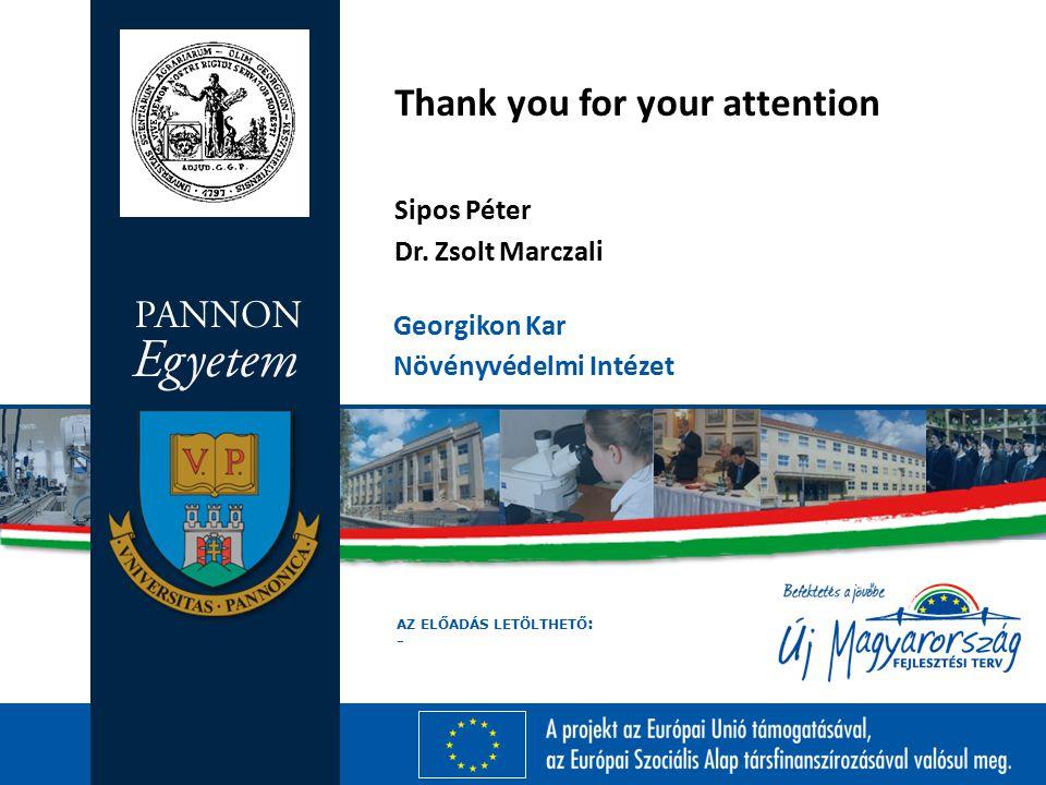 AZ ELŐADÁS LETÖLTHETŐ : - Georgikon Kar Növényvédelmi Intézet Thank you for your attention Sipos Péter Dr.