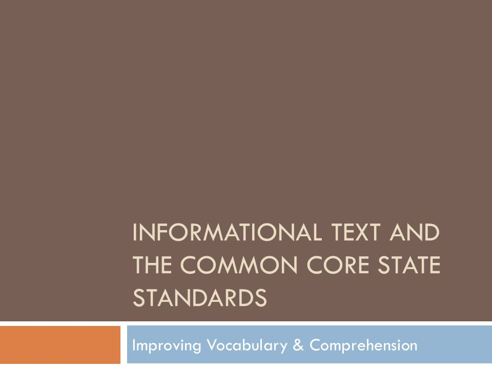 INFORMATIONAL TEXT AND THE COMMON CORE STATE STANDARDS Improving Vocabulary & Comprehension