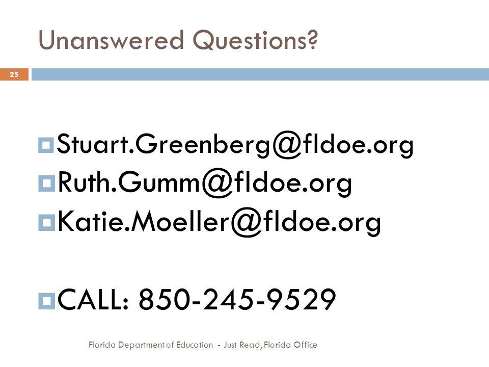 Unanswered Questions?  Stuart.Greenberg@fldoe.org  Ruth.Gumm@fldoe.org  Katie.Moeller@fldoe.org  CALL: 850-245-9529 25 Florida Department of Educa