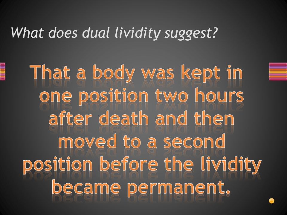 What does dual lividity suggest?