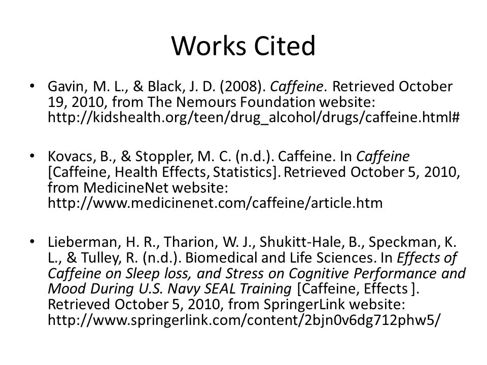 Works Cited Gavin, M.L., & Black, J. D. (2008). Caffeine.