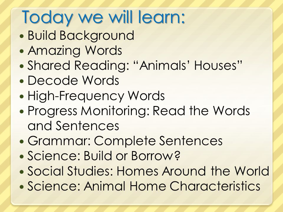 """Today we will learn: Build Background Amazing Words Shared Reading: """"Animals' Houses"""" Decode Words High-Frequency Words Progress Monitoring: Read the"""