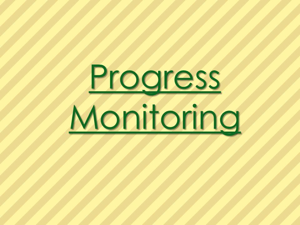 Progress Monitoring Progress Monitoring