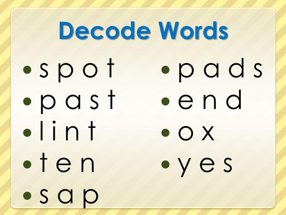 Decode Words s p o t p a s t l i n t t e n s a p p a d s e n d o x y e s