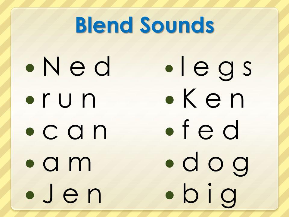 Blend Sounds N e d r u n c a n a m J e n l e g s K e n f e d d o g b i g