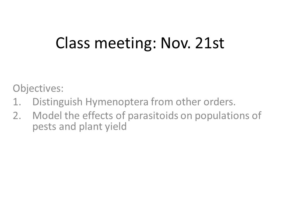 Class meeting: Nov. 21st Objectives: 1.Distinguish Hymenoptera from other orders.