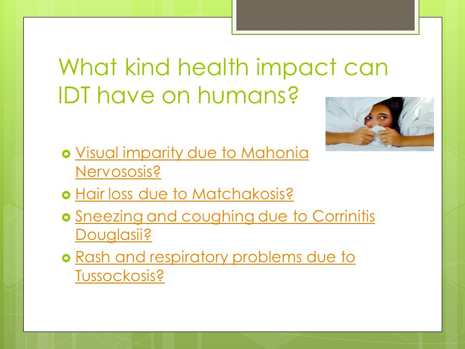 What kind health impact can IDT have on humans.  Visual imparity due to Mahonia Nervososis.