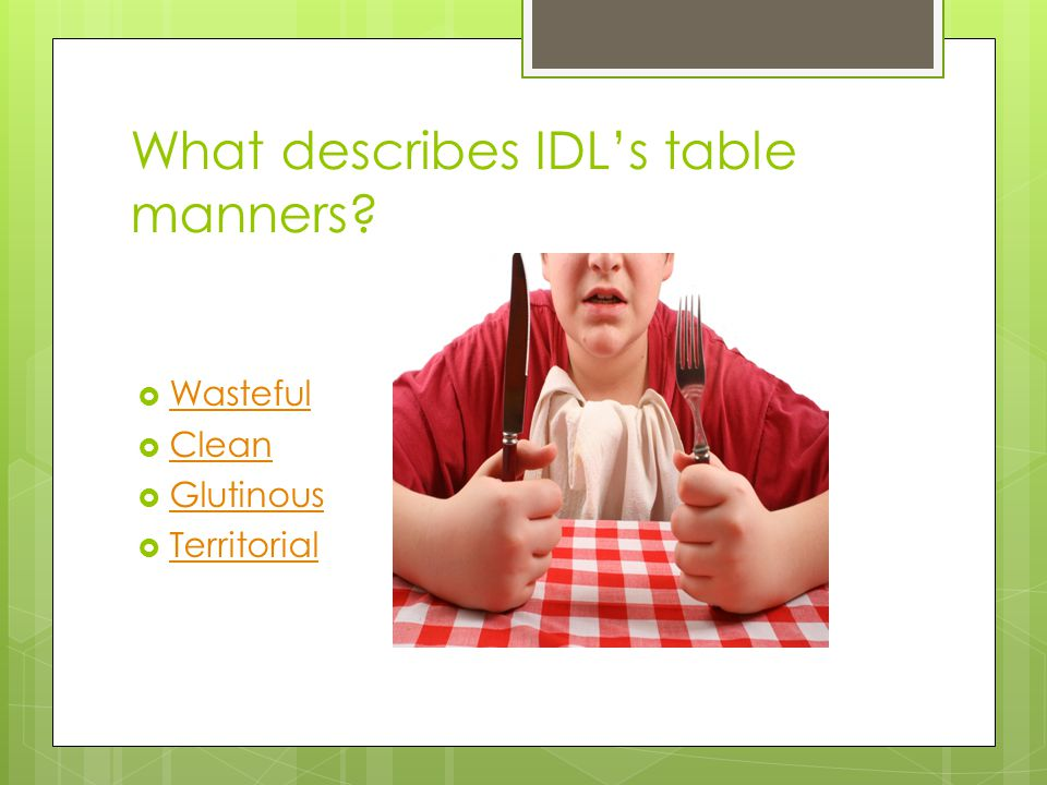 What describes IDL's table manners.