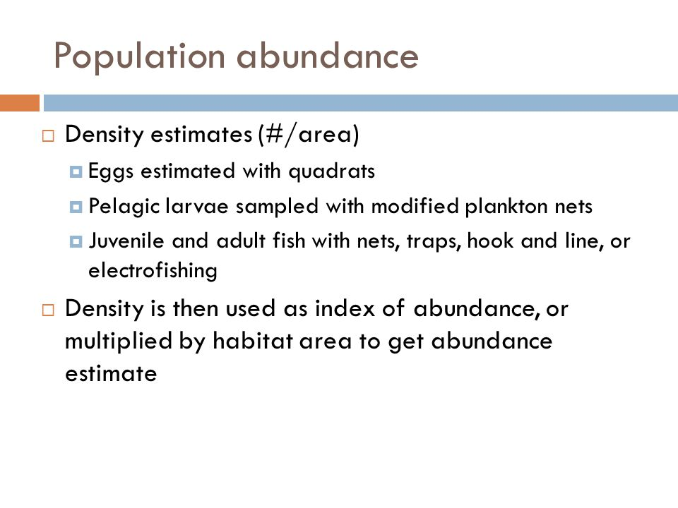 Population abundance  Density estimates (#/area)  Eggs estimated with quadrats  Pelagic larvae sampled with modified plankton nets  Juvenile and a