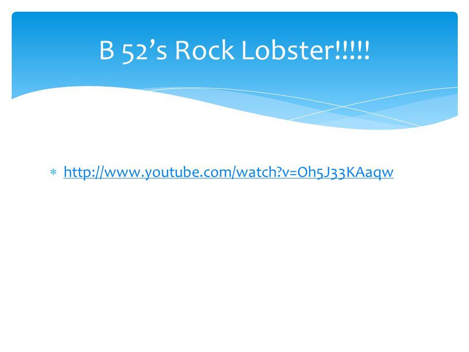  http://www.youtube.com/watch?v=Oh5J33KAaqw http://www.youtube.com/watch?v=Oh5J33KAaqw B 52's Rock Lobster!!!!!