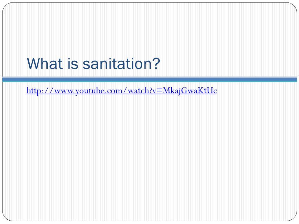 What is sanitation? http://www.youtube.com/watch?v=MkajGwaKtUc