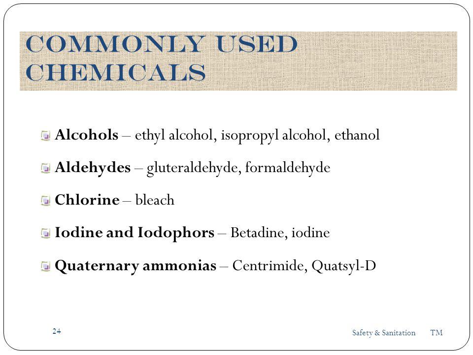Safety & Sanitation TM 24 Alcohols – ethyl alcohol, isopropyl alcohol, ethanol Aldehydes – gluteraldehyde, formaldehyde Chlorine – bleach Iodine and I