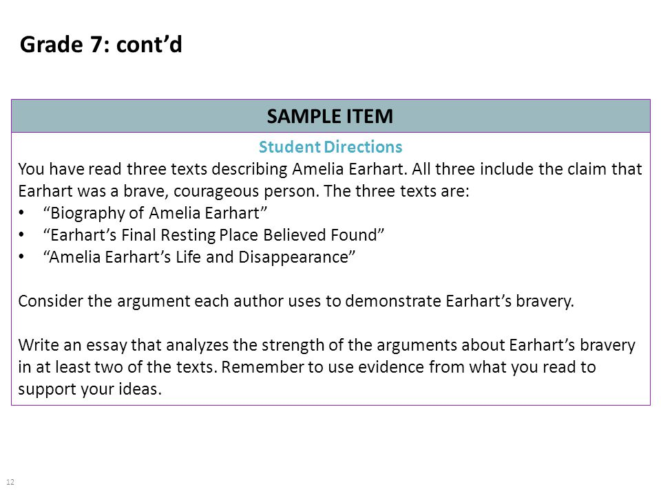 12 Grade 7: cont'd SAMPLE ITEM Student Directions You have read three texts describing Amelia Earhart.