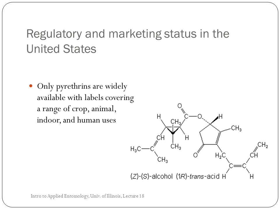 Regulatory and marketing status in the United States Only pyrethrins are widely available with labels covering a range of crop, animal, indoor, and hu