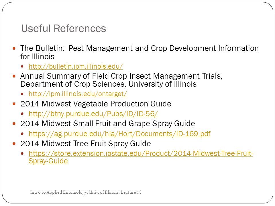 Useful References The Bulletin: Pest Management and Crop Development Information for Illinois http://bulletin.ipm.illinois.edu/ Annual Summary of Fiel