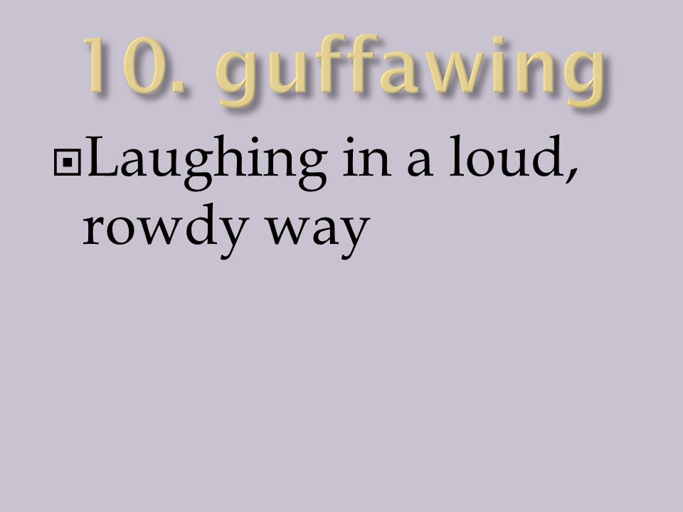  Laughing in a loud, rowdy way