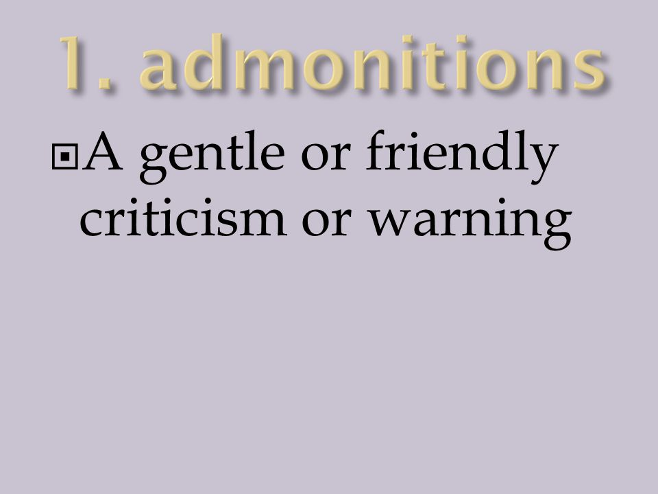  A gentle or friendly criticism or warning