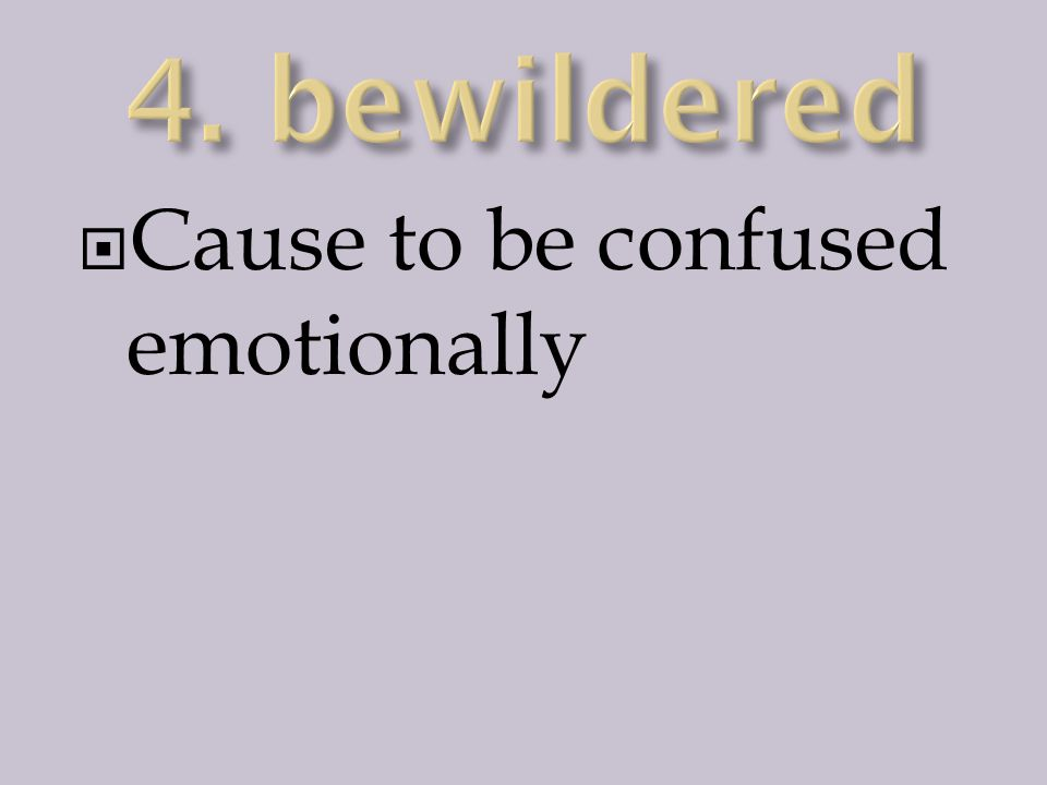  Cause to be confused emotionally