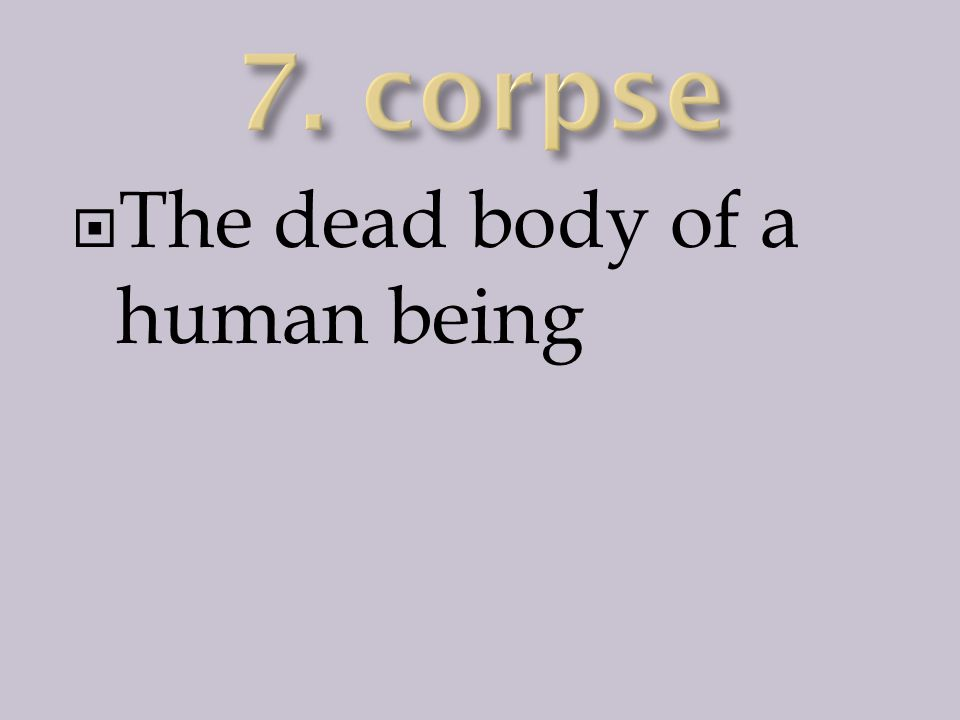  The dead body of a human being