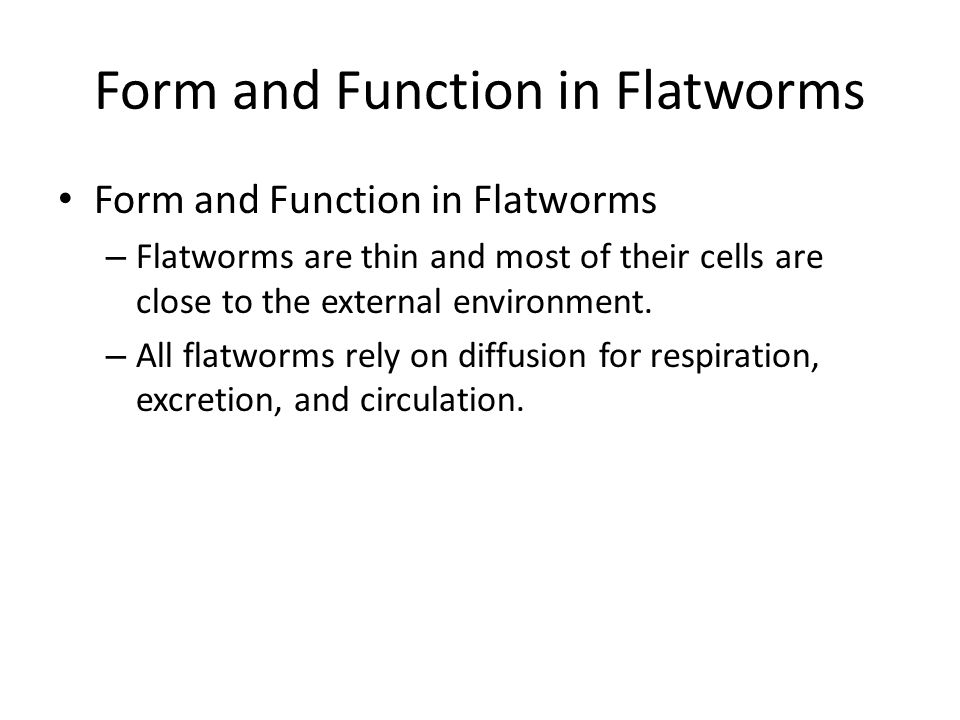 Form and Function in Flatworms Free-living flatworms have organ systems for digestion, excretion, response and reproduction.