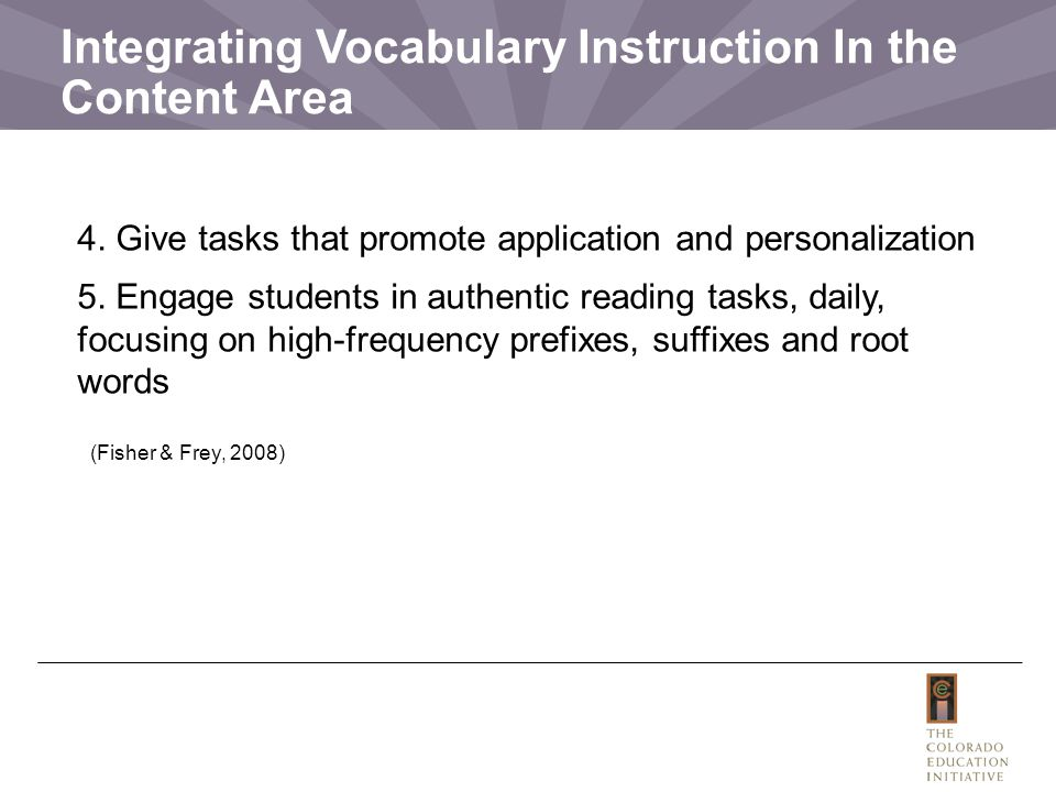 Integrating Vocabulary Instruction In the Content Area 4. Give tasks that promote application and personalization 5. Engage students in authentic read