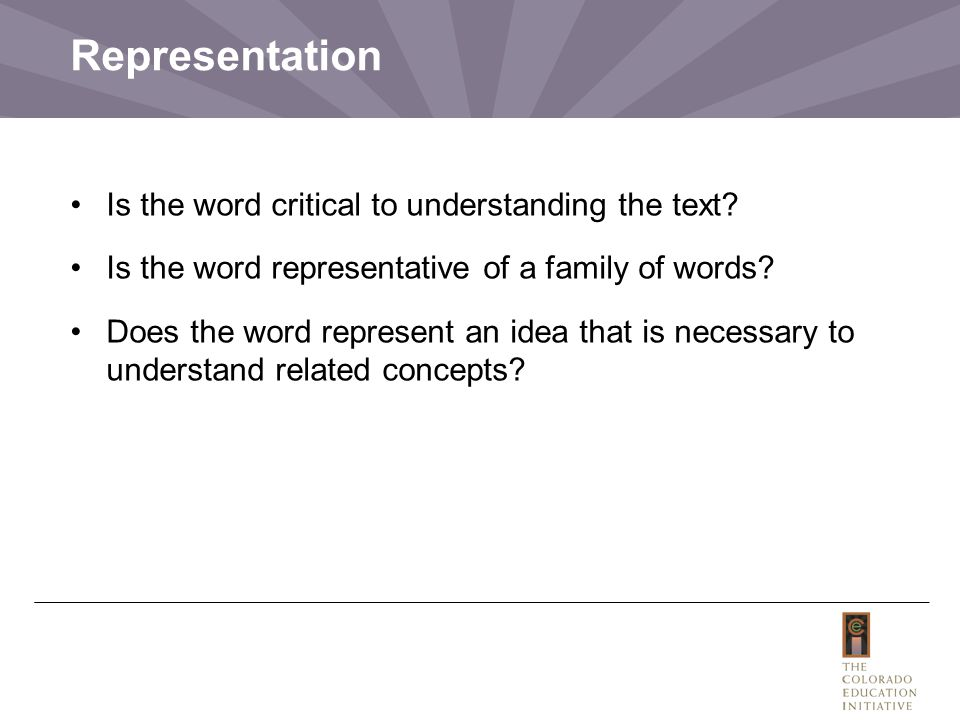 Representation Is the word critical to understanding the text? Is the word representative of a family of words? Does the word represent an idea that i
