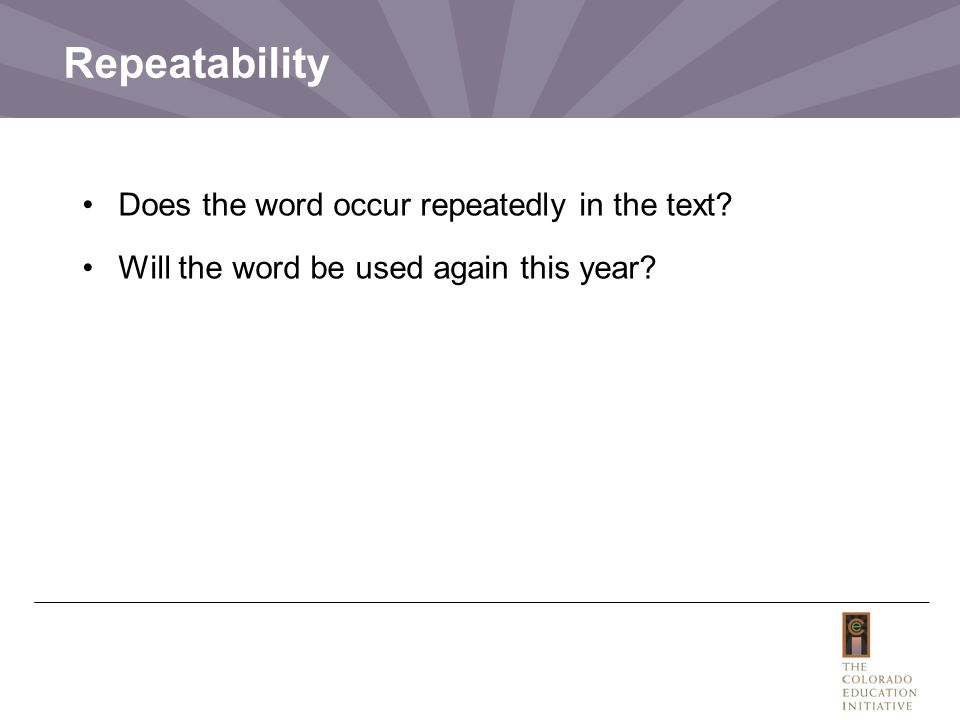 Repeatability Does the word occur repeatedly in the text? Will the word be used again this year?