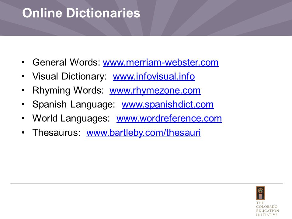 Online Dictionaries General Words: www.merriam-webster.comwww.merriam-webster.com Visual Dictionary: www.infovisual.infowww.infovisual.info Rhyming Wo
