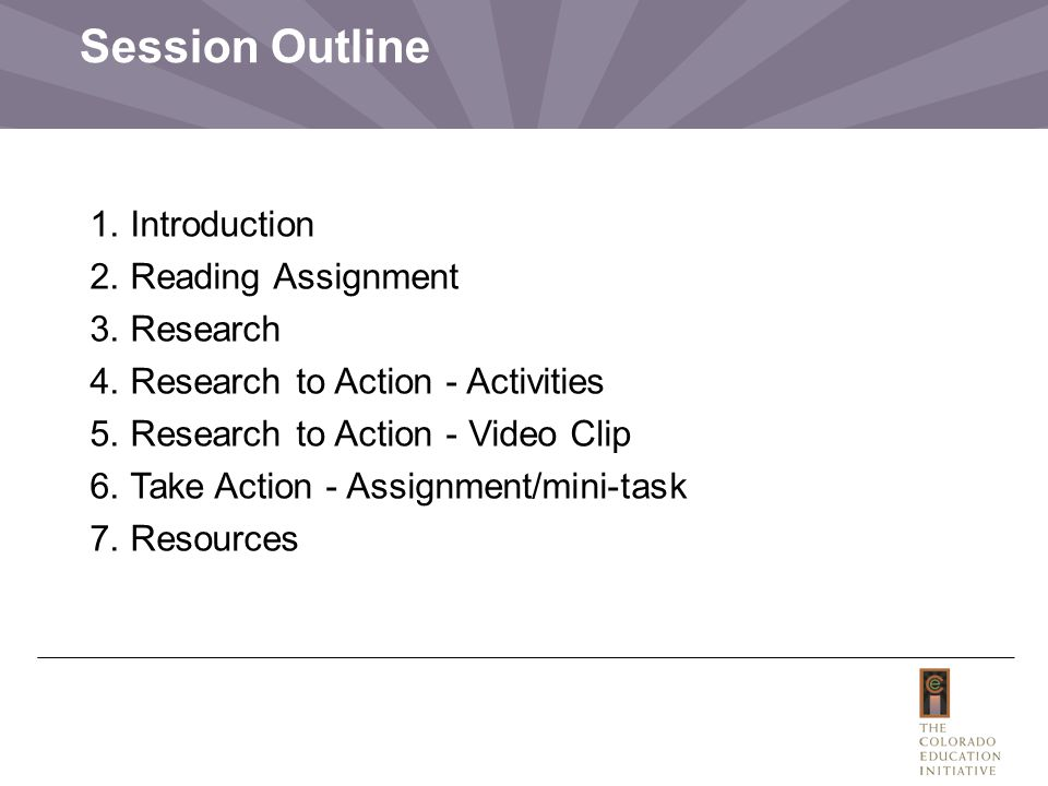 Session Outline 1. Introduction 2. Reading Assignment 3. Research 4. Research to Action - Activities 5. Research to Action - Video Clip 6. Take Action