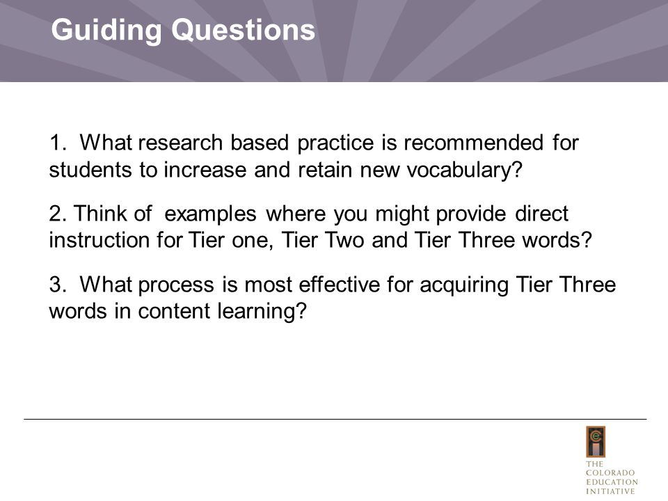 Guiding Questions 1. What research based practice is recommended for students to increase and retain new vocabulary? 2. Think of examples where you mi