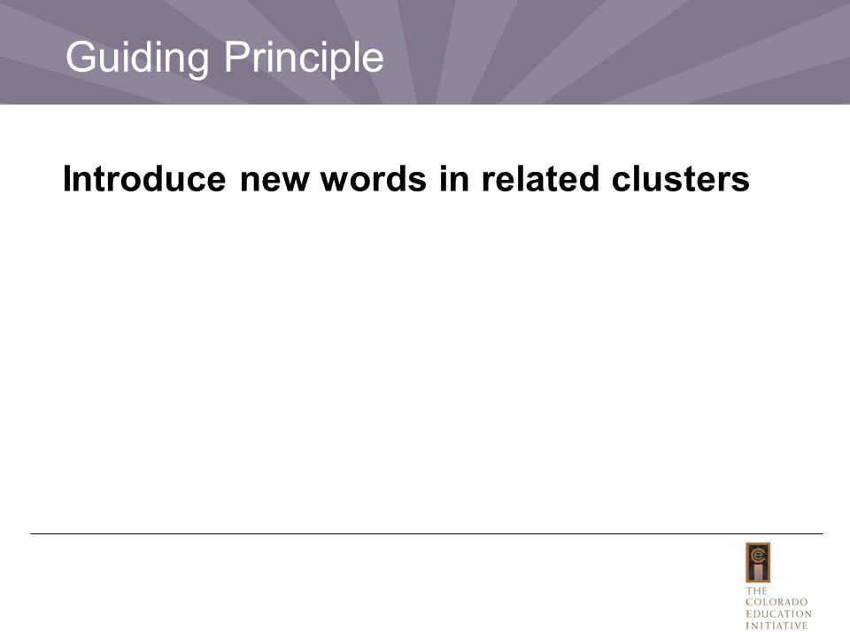 Introduce new words in related clusters. Guiding Principle