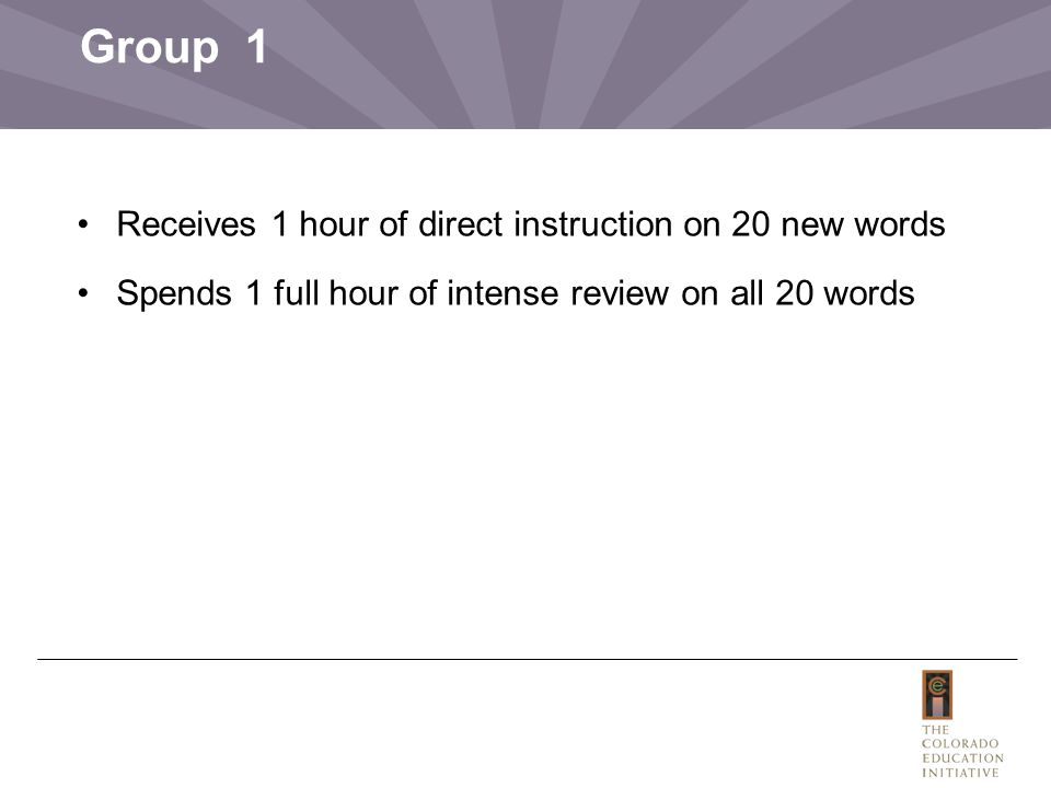 Group 1 Receives 1 hour of direct instruction on 20 new words Spends 1 full hour of intense review on all 20 words
