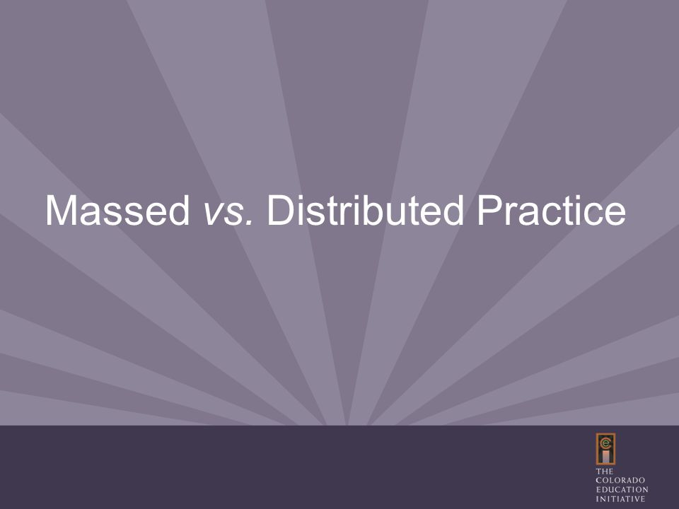 Massed vs. Distributed Practice