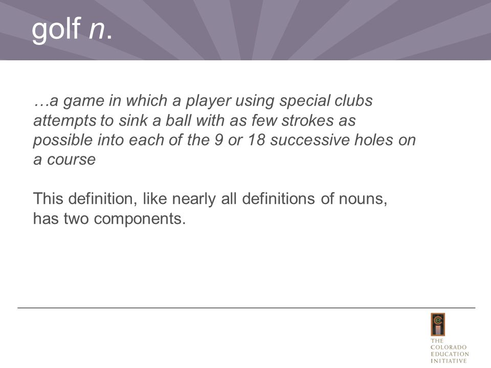 …a game in which a player using special clubs attempts to sink a ball with as few strokes as possible into each of the 9 or 18 successive holes on a c