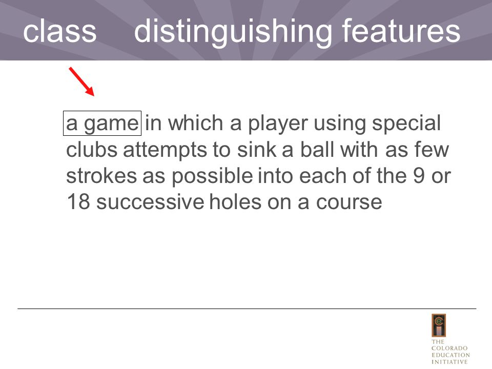 a game in which a player using special clubs attempts to sink a ball with as few strokes as possible into each of the 9 or 18 successive holes on a course class distinguishing features