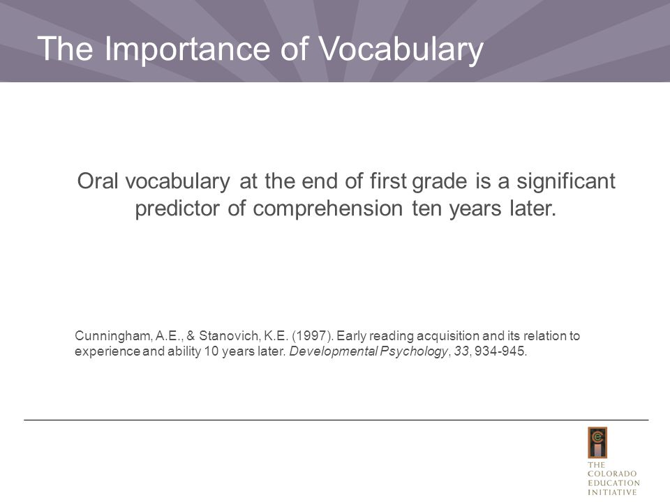 Oral vocabulary at the end of first grade is a significant predictor of comprehension ten years later.